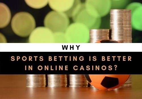 Why Sports Betting Is Better in Online Casinos